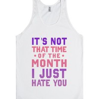 """It's Not ""That Time Of The Month"" I Just Hate You"" 