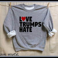 Love Trumps Hate. First Woman President Hillary Clinton 2016. S-XL Gray Unisex cotton poly Sweatshirt.  Hillary sweater. feminist. love