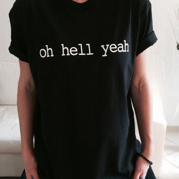Oh hell yeah Tshirt black Fashion funny slogan womens girls sassy cute top grunge punk rock