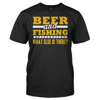 Beer & Fishing. What Else Is There? - T Shirt
