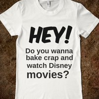 HEY! do you wanna bake crap and watch disney movies?