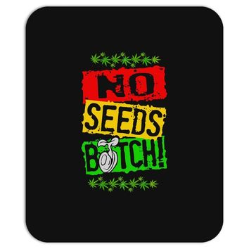no seeds weed bitch cannabis Mousepad