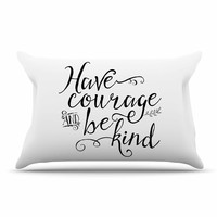 """Noonday Designs """"Have Courage And Be Kind"""" Black White Pillow Case"""