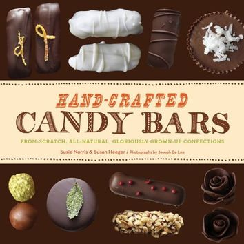 Hand-Crafted Candy Bars: From-Scratch, All-Natural, Gloriously Grown-Up Confections