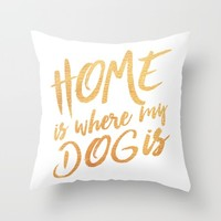Home is where my dog is - gold typography Throw Pillow by Allyson Johnson | Society6