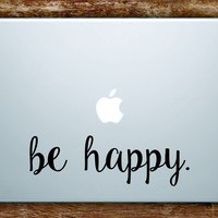 Be Happy Laptop Apple Macbook Quote Wall Decal Sticker Art Vinyl Beautiful Inspirational Quotes Cute Good Vibes