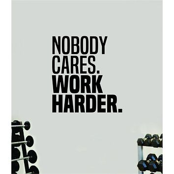 Nobody Cares Work Harder V9 Gym Fitness Wall Decal Home Decor Bedroom Room Vinyl Sticker Teen Art Quote Beast Lift School Inspirational Motivational Health Girls