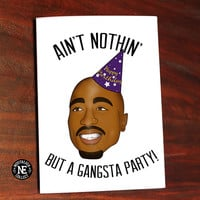 Gangsta Party! Tupac Shakur Lyrics Inspired Card -  5 X 7 Inch Birthday Card or Party Invitation