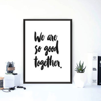 Love print, inspirational print, love poster, inspirational quote, wall decor, boyfriend gift, together, love you, love quote, black white