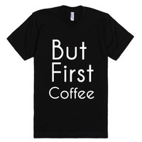 But first Coffee-Unisex Black T-Shirt