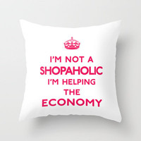 I'm not a shopaholic I'm helping the Economy Keep Calm Throw Pillow by RexLambo | Society6