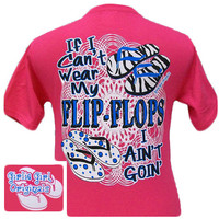 Girlie Girl Originals Funny Aint Goin Flip Flops Bright Pink T Shirt