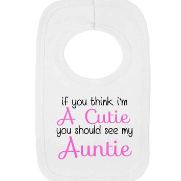 If You Think I'm Cute You Should See My Auntie Cheeky Statement Pullover Baby Bib