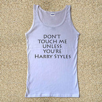 Don't Touch Me Unless You're Harry Styles  for Tank Top Mens and Tank Top Girls