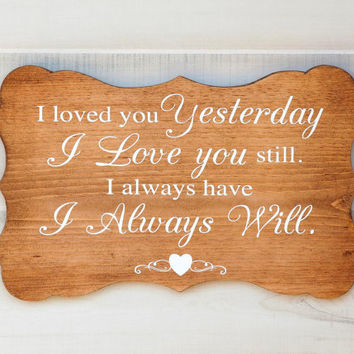 Wedding decor bracket shape romantic wood sign. I Loved You Yesterday Quote. 6 Stain Colors. Love Heart design. Rustic Country Chic Display
