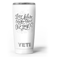 Love Future More Than The Past - Skin Decal Vinyl Wrap Kit compatible with the Yeti Rambler Cooler Tumbler Cups