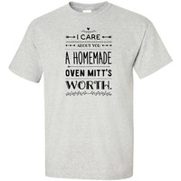 I Care About You A Homemade Oven Mitt's Worth T-Shirt