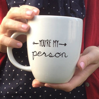 You're My Person Arrow Mug // Grey's Anatomy Mug // Hand Painted Coffee Mug