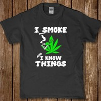 I smoke weed and i know things 420 t-shirt new
