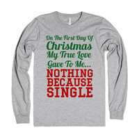 ON THE FIRST DAY OF CHRISTMAS MY TRUE LOVE GAVE TO ME NOTHING BECAUSE I'M SINGLE