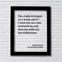 Robert Frost - The Road Not Taken - Two roads diverged in a wood I took the one less traveled by