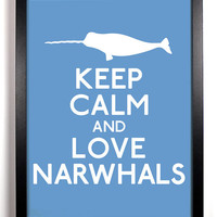 Keep Calm and Love Narwhals (Whale) 8 x 10 Print Buy 2 Get 1 FREE Keep Calm Art Keep Calm Poster Keep Calm Print