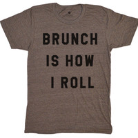 Brunch Is How I Roll