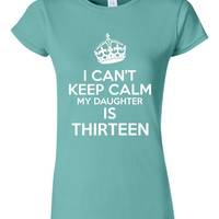 13th Birthday T Shirt I Can't Keep Calm My Daughter's 13 Birthday T Shirt Great Gift Happy Birthday 20 Colors & Styles Shirt  Birthday Gift