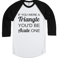 If You Were A Triangle-Unisex White/Black T-Shirt