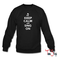 Keep calm and sing on 7 sweatshirt