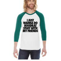 I Just Wanna Do Hoodrat Stuff With My Friends -  3/4 Sleeve Raglan Shirt