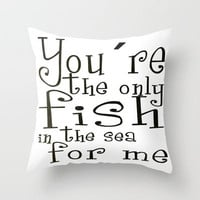 You´re the only fish in the sea for me Throw Pillow by Nicklas Gustafsson | Society6