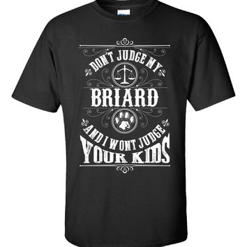 Don t Judge My BRIARD And I Wont Judge Your Kids v1 - Unisex Tshirt