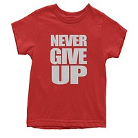 Never Give Up  Youth T-shirt