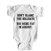 Don't Blame The Holidays You Were Fat In August Baby Onesuit