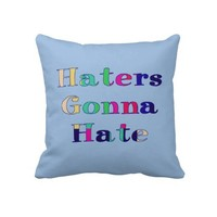 Haters Gonna Hate Throw Pillow from Zazzle.com