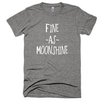 Fine as Moonshine, vintage style, soft t-shirt, gift, vacation, American Apparel, workout, funny, country, music, festival, party, camping