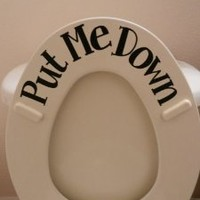 Put ME Down (Toilet vinyl sticker)