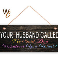 "Your Husband Called; He Said Buy Whatever You Want, Fun Boutique Sign, Rustic 6""x14"" Sign, PoP Up Boutique Sign, Store Sign, Made To Order"
