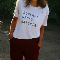 Already Wifey Material T-Shirt