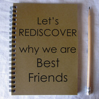 Lets Rediscover why we are best friends - 5 x 7 journal
