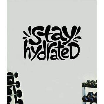 Stay Hydrated Wall Decal Home Decor Vinyl Art Sticker Bedroom Quote Nursery Baby Teen Boy Girl School Teacher Classroom Gym Fitness Exercise Water Inspirational Motivational