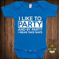 Funny Baby Infant Bodysuit Clothes One-piece Romper One Piece I Like To Party And By Party I Mean Take Naps Joke Humor Adorable Cute Shower