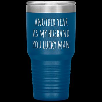 Another Year As My Husband You Lucky Man Tumbler Travel Coffee Cup 30oz BPA Free