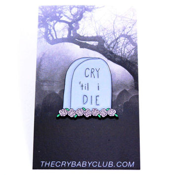 Cry Til I Die Enamel Pin
