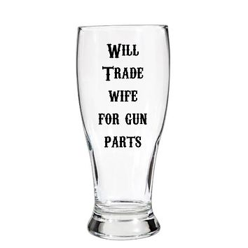 Will Trade Wife For Gun Parts Pilsner Beer Cup