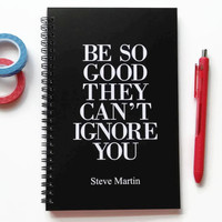 Writing journal, spiral notebook, bullet journal, black and white, sketchbook, blank lined or grid paper - Be so good they can't ignore you