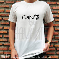 Can Can't TShirt - inspired Tee Shirt, motivation Tee Shirts, Do it now Top, Hipster tshirt, you can do it, Size - S M L XL 2XL 3XL