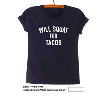 Will squat for taco Shirts with sayings Funny Quote T Shirts Squat Workout Crossfit Shirts Cool Gym Tee Shirts Unisex Printed Tees