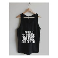 I Would So Cuddle The Fuck Out of You Unisex Tank Top